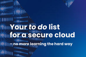 Your to do list for a secure cloud – no more learning the hard way